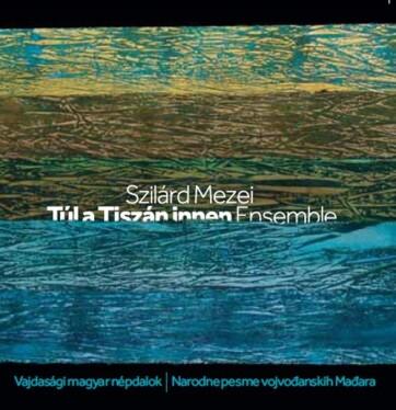 Mezei Szilárd új albuma: Vajdasági magyar népdalok – Tisztelgés Bodor Anikó emléke előtt - A cikkhez tartozó kép